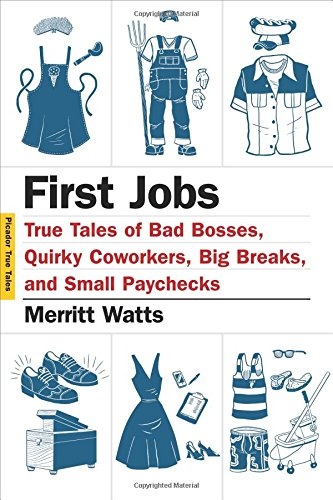 First Jobs: True Tales of Bad Bosses, Quirky Coworkers, Big Breaks, and Small Paychecks (Picador True Tales) (A Good Boss And A Bad Boss Essay)