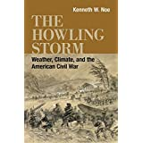 The Howling Storm: Weather, Climate, and the American Civil War (Conflicting Worlds: New Dimensions of the American Civil War