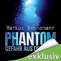 Phantom - Gefahr aus der Tiefe Hörbuch von Markus Bennemann Gesprochen von: Peter Lontzek
