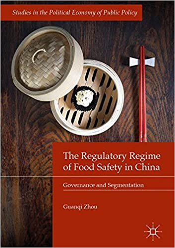 The Regulatory Regime of Food Safety in China: Governance and Segmentation (Studies in the Political Economy of Public Policy) 1st ed. 2017 Edition