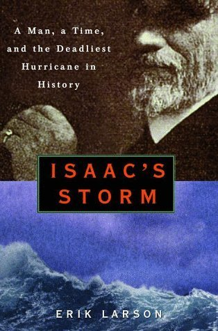 Isaac's Storm : A Man, a Time, and the Deadliest Hurricane in History by Erik Larson (1999-08-24)