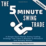 The 5 Minute Swing Trade: A Simple Stock Market Swing Trading Strategy that Takes 5 Minutes to Research and Actually…