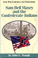 Sam Bell Maxey and the Confederate Indians (Civil War Campaigns and Commanders Series) by John C. Waugh (1998-01-01) Paperback