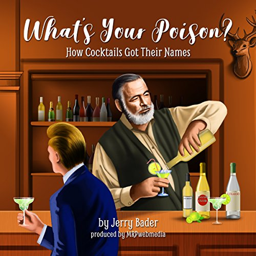 What's Your Poison?: How Cocktails Got Their Names by Jerry Bader