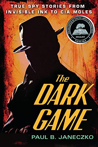 The Dark Game: True Spy Stories from Invisible Ink to CIA -