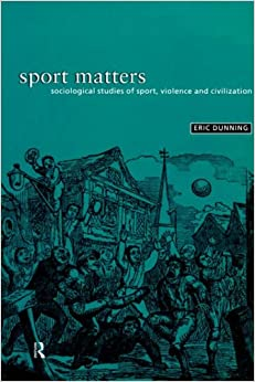 Book Sport Matters: Sociological Studies of Sport, Violence and Civilisation