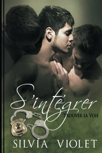 S'intégrer: Trouver sa voie (Volume 1) (French Edition) (Silvia Pod)