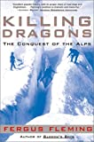 Book cover from Killing Dragons: The Conquest of the Alps by Fergus Fleming