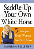 Saddle up Your Own White Horse, Saundra Pelletier, 0979796105
