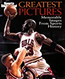 Sports Illustrated Greatest Pictures: Memorable Images from Sports History
