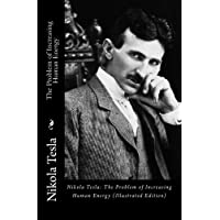 Nikola Tesla: The Problem of Increasing Human Energy (Illustrated Edition)