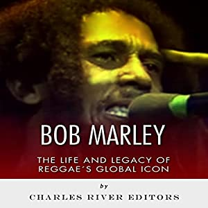 Bob Marley: The Life and Legacy of Reggae's Global Icon Audiobook