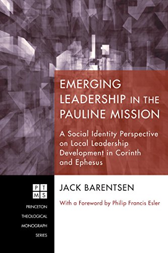 Emerging Leadership in the Pauline Mission: A Social Identity Perspective on Local Leadership Development in Corinth and Ephesus (Princeton Theological Monograph Series Book 168)