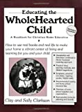 Educating the Whole Hearted Child, Clay Clarkson and Sally Clarkson, 1888692006
