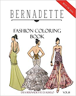 Amazon Com Bernadette Fashion Coloring Book Vol 18 A Collection Of The Best Designs Of Bernadette In 2016 9781687145338 Suselo Dea Bernadette D Books