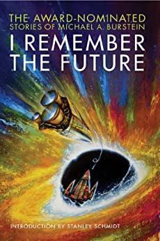 I Remember the Future: The Award-Nominated Stories of Michael A. Burstein by [Burstein, Michael A.]