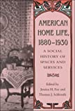 American Home Life, 1880-1930 : A Social History of Spaces and Services, , 087049855X