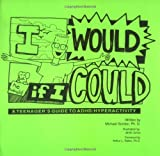 I Would If I Could: A Teenager's Guide to ADHD/Hyperactivity