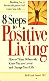 img - for 8 Steps to Positive Living: How to Think Differently, Know You Are Loved and Chaige Your Life book / textbook / text book