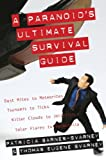 A Paranoid's Ultimate Survival Guide, Patricia L. Barnes-Svarney and Thomas Eugene Svarney, 1573929719