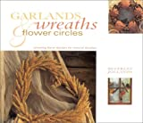 Garlands, Wreaths & Flower Circles: Stunning Floral Designs for Natural Displays (Gifts From Nature)