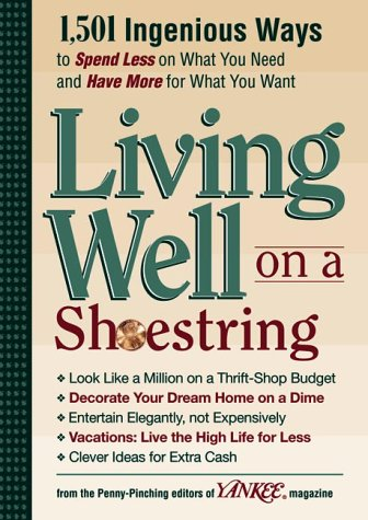Yankee Magazine's Living Well on a Shoestring: 1,501 Ingenious Ways to Spend Less for What You Need and Have More for What You Want ebook