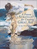 A Proven Strategy for Creating Great Art, Dan McCaw, 1929834195