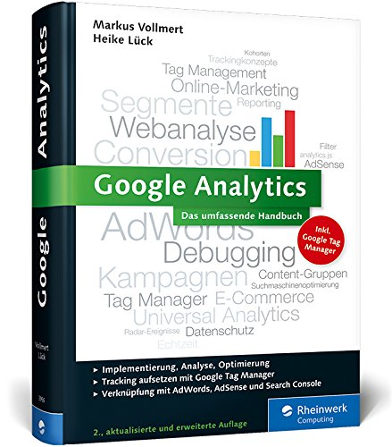 Google Analytics: Das umfassende Handbuch (Ausgabe 2015) Gebundenes Buch – 28. Dezember 2015 Markus Vollmert Heike Lück Rheinwerk Computing 3836239558