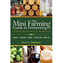 Mini Farming Guide to Fermenting: Self-Sufficiency from Beer and Cheese to Wine and Vinegar (Mini Farming Guides)