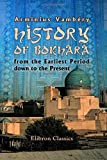 History of Bokhara from the Earliest Period down to the Present : Composed for the First Time after Oriental Known and Unknown Historical Manuscripts, Vambéry, Arminius, 1402118279