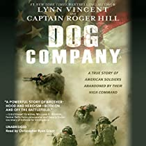 DOG COMPANY: A TRUE STORY OF AMERICAN SOLDIERS ABANDONED