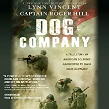 Dog Company: A True Story of American Soldiers Abandoned by Their High Command Audiobook by Roger Hill, Lynn Vincent Narrated by Christopher Ryan Grant