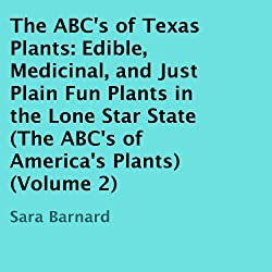 The ABC's of Texas Plants: Edible, Medicinal, and Just Plain Fun Plants in the Lone Star State