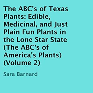 The ABC's of Texas Plants: Edible, Medicinal, and Just Plain Fun Plants in the Lone Star State Audiobook