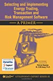 Book Cover for Selecting and Implementing Energy Trading, Transaction and Risk Management Software - a Primer