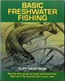 : Basic Freshwater Fishing: Step-by-step Guide to Tackle and Know-how that Catch the Favorite Fish in Your Area