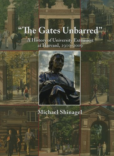 The Gates Unbarred: A History of University Extension at Harvard, 1910 - 2009 (Harvard University Extension School)