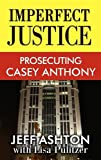 Imperfect Justice, Jeff Ashton and Lisa Pulitzer, 1611733235