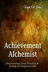 Achievement Alchemist: Discovering Your Passion ~ A Guided Journal