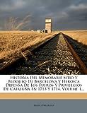 Historia Del Memorable Sitio y Bloqueo de Barcelona y Heroica Defensa de Los Fueros y Privilegios de Cataluña en 1713 Y 1714, Mateo Bruguera, 1279152397
