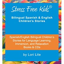 Stress Free Kids: Spanish/English Bilingual Children's Stories for Language Learning, Immersion, and Relaxation (English and Spanish Edition)
