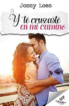 Y te cruzaste en mi camino (Spanish Edition) by [Loes, Jossy]