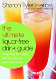 The Ultimate Liquor-Free Drink Guide: More Than 325 Drinks With No Buzz But Plenty Pizzazz!