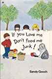 If You Love Me Don't Feed Me Junk!, Sandy Gooch, 0835930297