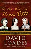 The Six Wives of Henry VIII, David Loades, 1445600498