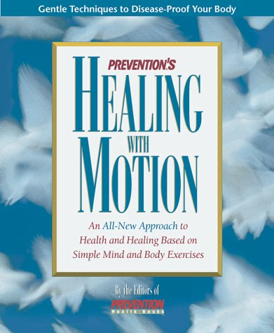 Prevention's Healing With Motion: An All-New Approach to Health and Healing Based on Simple Mind and Body Exercises (Healing Exercise Through)