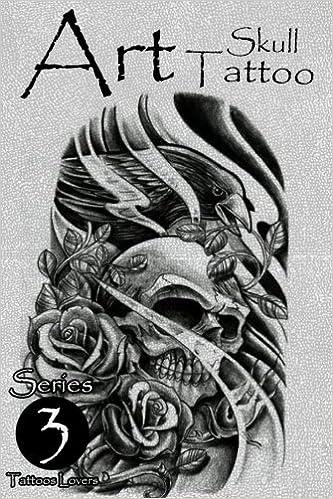 Art Skull Tattoo Series 3: Skulls Tattoo Designs (Volume 3): Tattoos ...