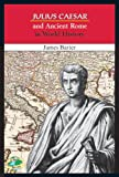 Julius Caesar and Ancient Rome in World History, James Barter, 0766014614