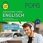 PONS Audiotraining Aufbau Englisch: Sprachtraining für Fortgeschrittene - hören, verstehen und sprechen | Majka Dischler,Michael Easterbrook,Elizabeth Webster