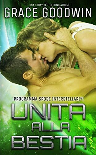 Unita alla bestia (Programma Spose Interstellari® Vol. 6) (Italian Edition)